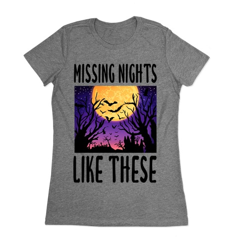 Missing Nights Like These Womens T-Shirt