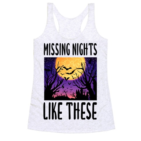 Missing Nights Like These Racerback Tank Top