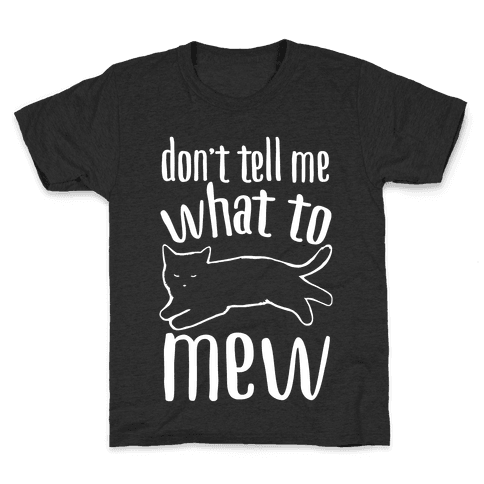Don't Tell Me What To Mew White Print Kids T-Shirt