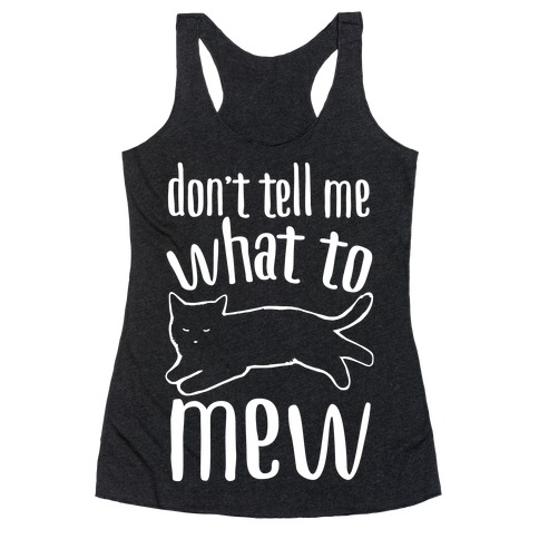 Don't Tell Me What To Mew White Print Racerback Tank Top