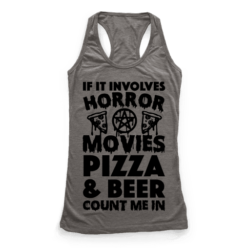 If It Involves Horror Movies, Pizza and Beer Count Me In Racerback Tank Top