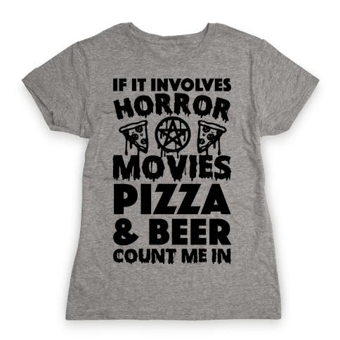 If It Involves Horror Movies, Pizza and Beer Count Me In Womens T-Shirt