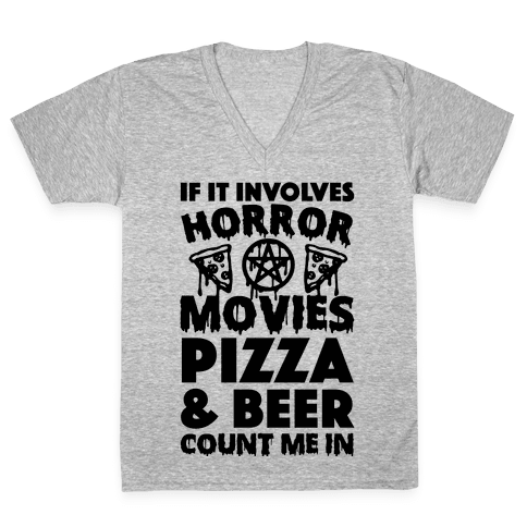 If It Involves Horror Movies, Pizza and Beer Count Me In V-Neck Tee Shirt