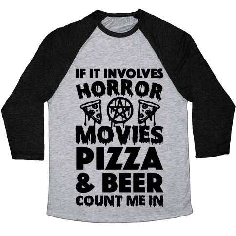 If It Involves Horror Movies, Pizza and Beer Count Me In Baseball Tee