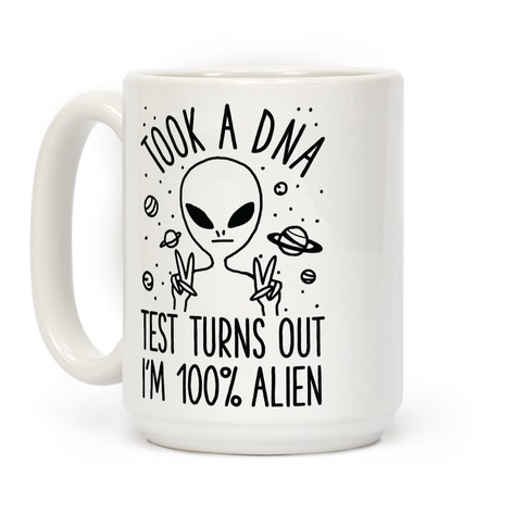 Took a DNA Test Turns Out I'm 100% Alien Coffee Mug