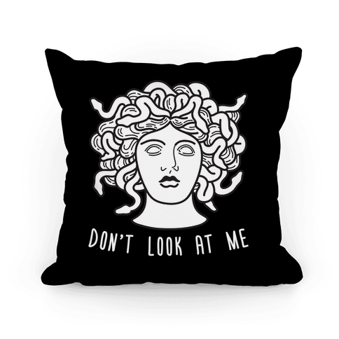 Don't Look At Me Medusa Pillow