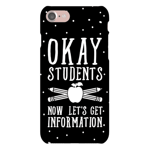 Okay Students Now Let's Get Information Phone Case