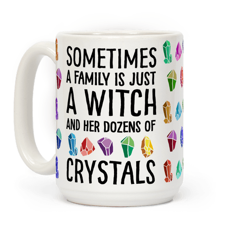 Sometimes A Family Is Just A Witch And Her Dozens Of Crystals Coffee Mug