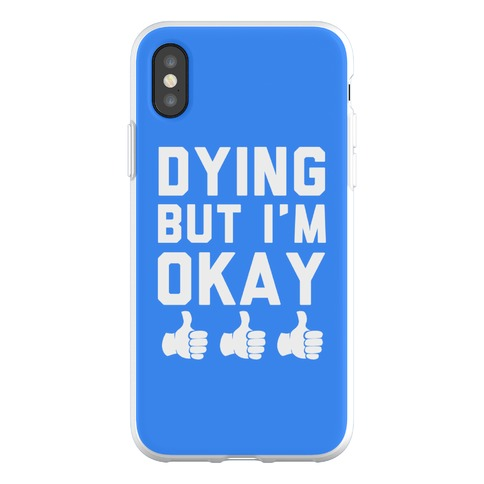 Dying, But I'm Okay Phone Flexi-Case