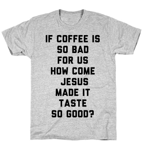 If Coffee is So Bad For Us Mens T-Shirt