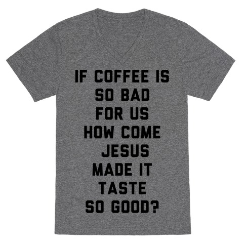 If Coffee is So Bad For Us V-Neck Tee Shirt