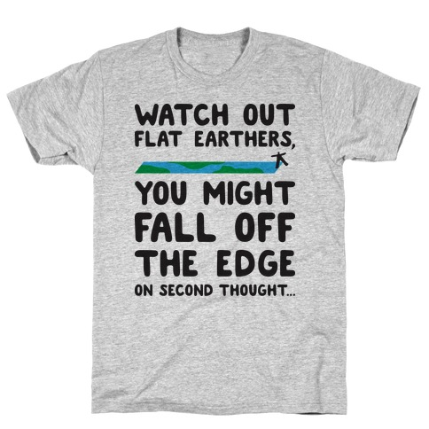 Watch Out Flat Earthers T-Shirt
