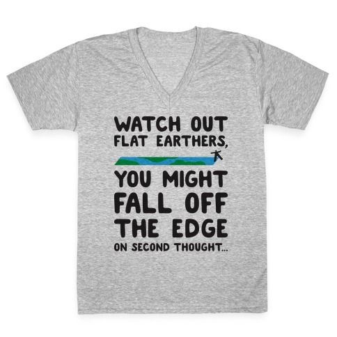 Watch Out Flat Earthers V-Neck Tee Shirt