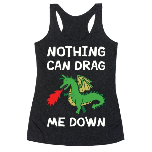 Nothing Can Drag Me Down Dragon Racerback Tank Top