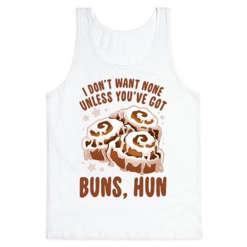 I don't want none unless you've got buns, hun Tank Top