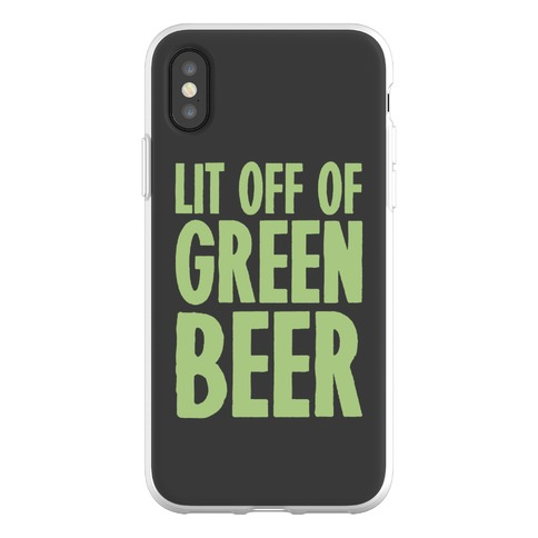 Lit Off Of Green Beer Phone Flexi-Case