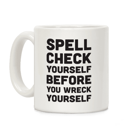 Spell Check Yourself Before You Wreck Yourself Coffee Mug