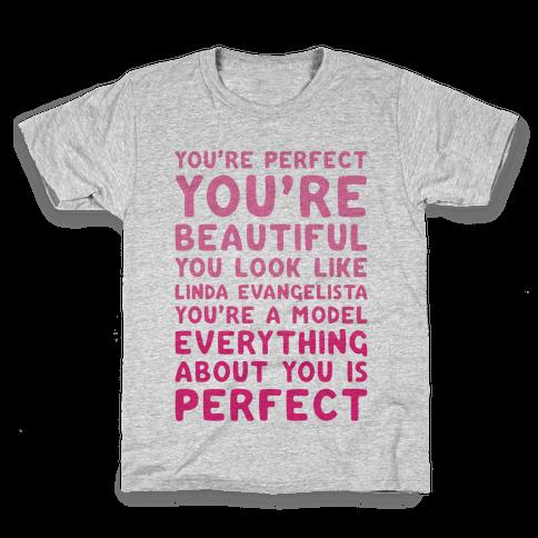 You're Beautiful You Look Like Linda Evangelista Kids T-Shirt