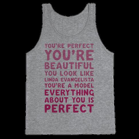 You're Beautiful You Look Like Linda Evangelista Tank Top