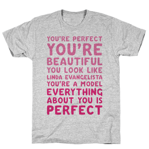You're Beautiful You Look Like Linda Evangelista Mens T-Shirt