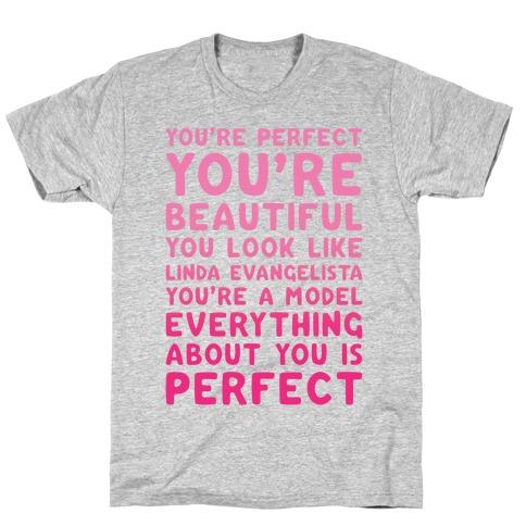 You're Beautiful You Look Like Linda Evangelista Mens T-Shirt