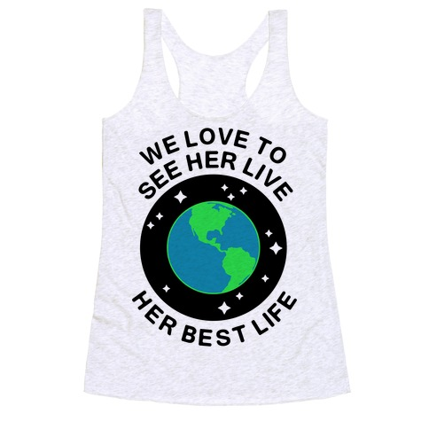 We Love to See Her Live Her Best Life (Earth) Racerback Tank Top
