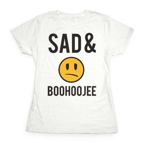 Sad & Boohoojee Womens T-Shirt