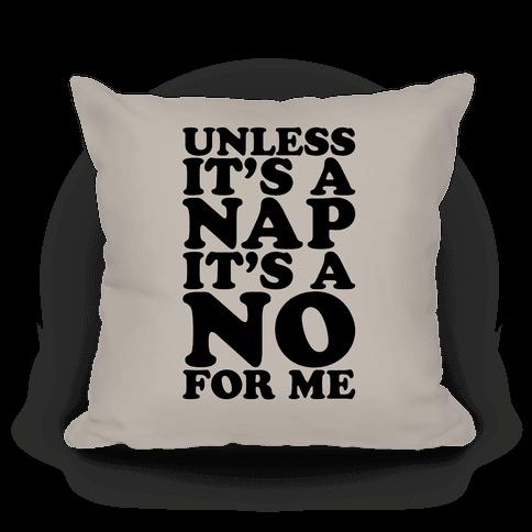 Unless It's A Nap It's A No For Me Pillow