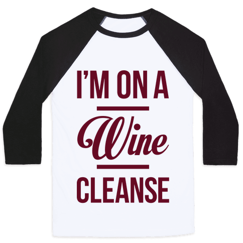 I'm On a Wine Cleanse Baseball Tee