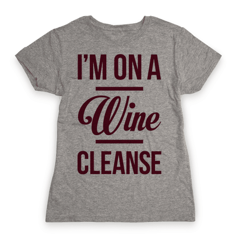 I'm On a Wine Cleanse Womens T-Shirt