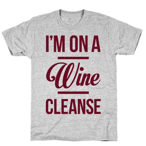 I'm On a Wine Cleanse T-Shirt
