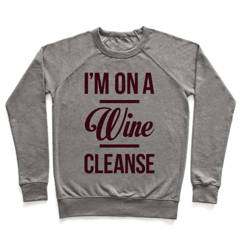 I'm On a Wine Cleanse Pullover