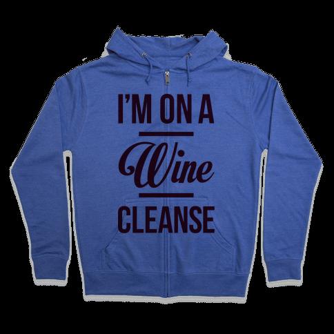 I'm On a Wine Cleanse Zip Hoodie