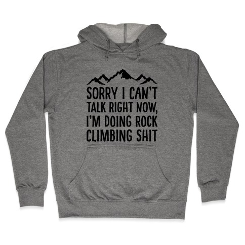 Sorry I Can't Talk Right Now I'm Doing Rock Climbing Shit Hooded Sweatshirt
