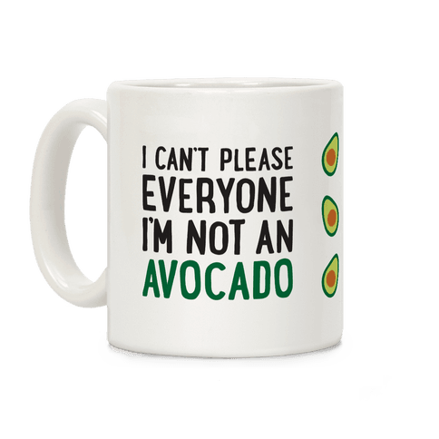 I Can't Please Everyone I'm Not An Avocado Coffee Mug