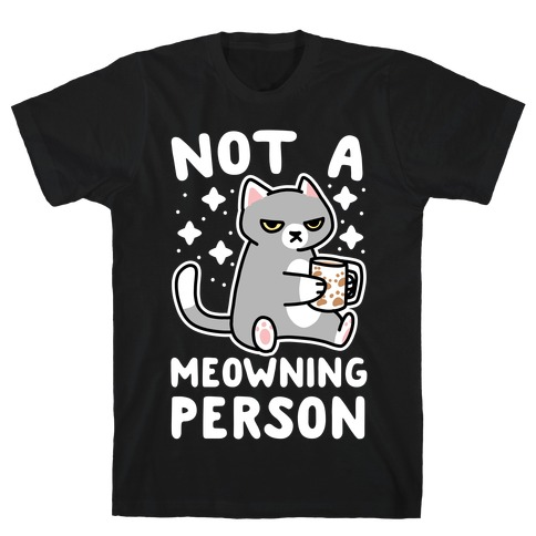 Not a Meowning Person T-Shirt