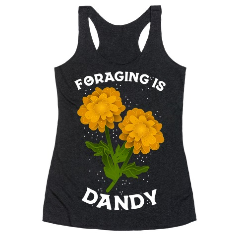 Foraging is Dandy Racerback Tank Top