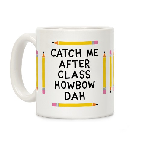 Catch Me After Class Howbow Dah Coffee Mug