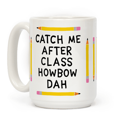 Catch Me After Class Howbow Dah
