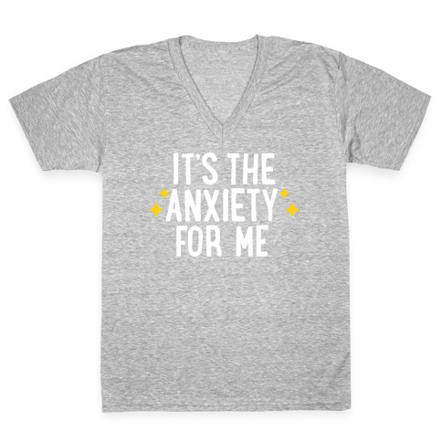It's The Anxiety For Me V-Neck Tee Shirt