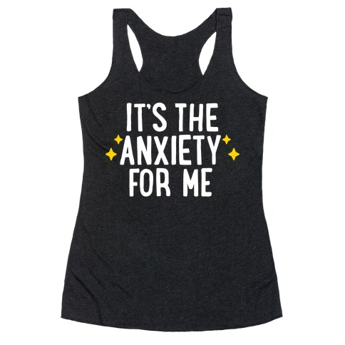 It's The Anxiety For Me Racerback Tank Top
