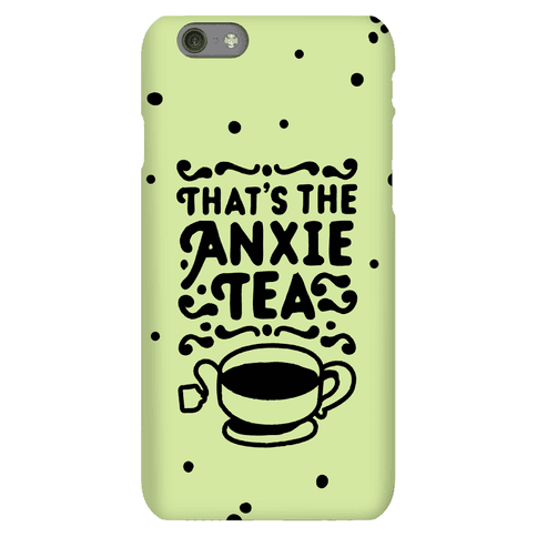 That's The AnxieTEA Phone Case