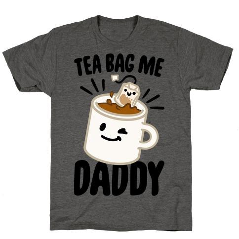 Tea Bag Me Daddy T-Shirt