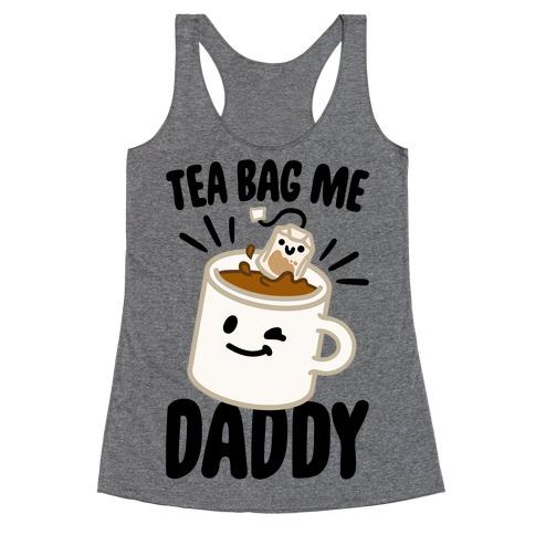 Tea Bag Me Daddy Racerback Tank Top