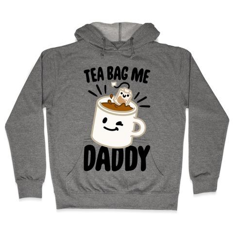 Tea Bag Me Daddy Hooded Sweatshirt