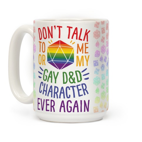 Don't Talk To Me Or My Gay D&D Character Ever Again Coffee Mug