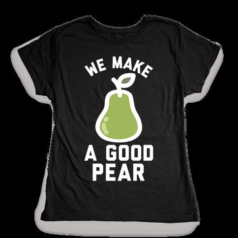 We Make Good Pear Reversed Best Friend Womens T-Shirt