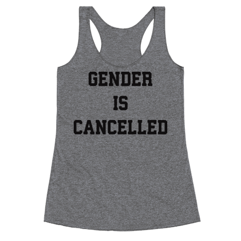 Gender Is Cancelled Racerback Tank Top