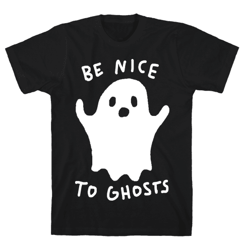Be Nice To Ghosts Mens T-Shirt