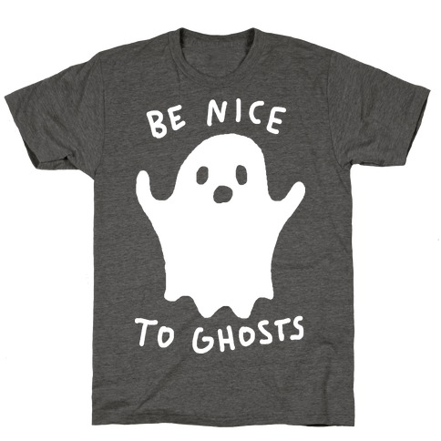 Be Nice To Ghosts T-Shirt